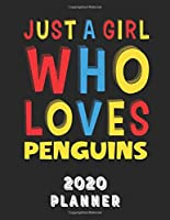 Just A Girl Who Loves Penguins 2020 Planner: Weekly Monthly 2020 Planner For Girl Women Who Loves Penguins 8.5x11 67 Pages