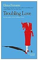 Troubling Love by Elena Ferrante(2006-09-01)