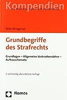 Grundbegriffe Des Strafrechts: Grundlagen - Allgemeine Verbrechenslehre - Aufbauschemata