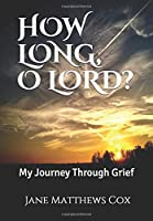 HOW LONG, O LORD?: My Journey Through Grief.