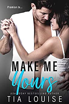 Make Me Yours: A Stand-Alone Single Dad Romance. by [Louise, Tia]