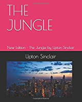 THE JUNGLE: New Edition - The Jungle by Upton Sinclair