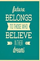 Future belongs to those who believe in their dreams: Funny and intelligent Notebook, Diary And Journal for everybody  with 120 Lined Pages 6x9 inches