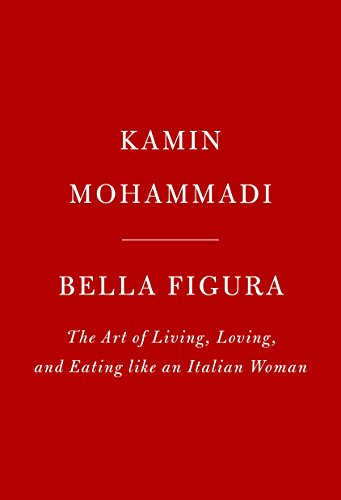 Bella Figura: The Art of Living, Loving, and Eating like an Italian Woman