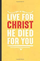 Live for Christ He Died for You: Funny Blank Lined Notebook/ Journal For Sunday Church Jesus, Christian Faith, Inspirational Saying Unique Special Birthday Gift Idea Cute Ruled 6x9 110 Pages