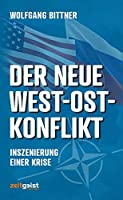 Der neue West-Ost-Konflikt: Inszenierung einer Krise - Hintergruende und Strategien