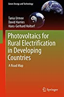 Photovoltaics for Rural Electrification in Developing Countries: A Road Map (Green Energy and Technology)