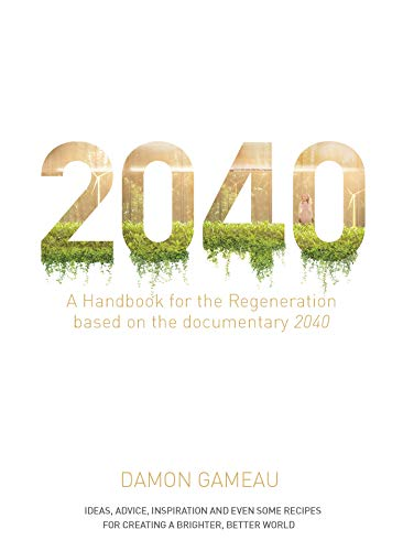 2040: A Handbook for the Regeneration eBook: Damon Gameau: Amazon com au:  Kindle Store