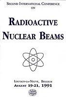 Radioactive Nuclear Beams 1991, Proceedings of the second INT  conference on radioactive nuclear beams, Louvain-la-Neuve, Belgium, August 19-21, 1991