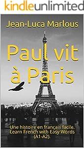 Paul vit à Paris:  Une histoire en français facile. Learn French with Easy Words (A1-A2). (French Edition)