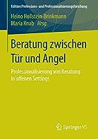 Beratung zwischen Tuer und Angel: Professionalisierung von Beratung in offenen Settings (Edition Professions- und Professionalisierungsforschung)