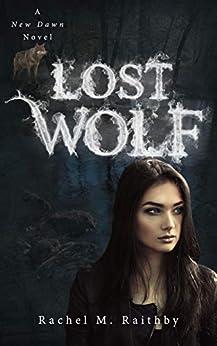 Lost Wolf (A New Dawn Novel Book 4) by [Raithby, Rachel M.]