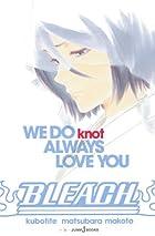 BLEACH WE DO knot ALWAYS LOVE YOU