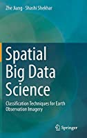 Spatial Big Data Science: Classification Techniques for Earth Observation Imagery