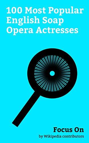 Focus On: 100 Most Popular English Soap Opera Actresses: Nathalie Emmanuel, Jenna Coleman, Mischa Barton, Amanda Holden, Barbara Windsor, Joanna Lumley, ... Nicollette Sheridan, etc. (English Edition)