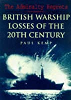 Admiralty Regrets: British Warship Losses in the 20th Century