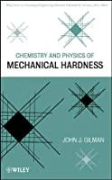 Chemistry and Physics of Mechanical Hardness (Wiley Series on Processing of Engineering Materials)