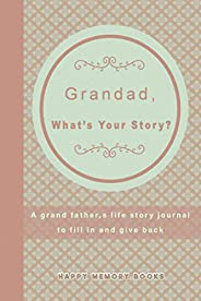 Grandad, What's Your Story?: Beautiful Life Story Journal for a Grandad's to Fill in and G