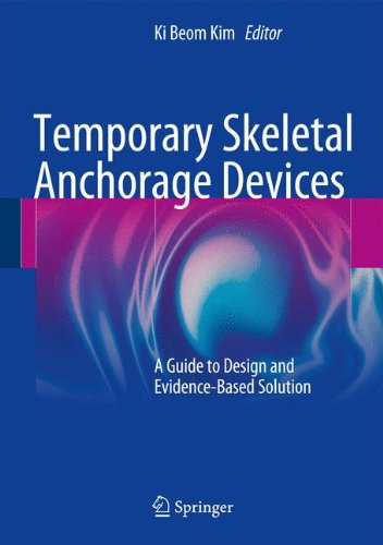 Download Temporary Skeletal Anchorage Devices: A Guide to Design and Evidence-Based Solution 3642550517