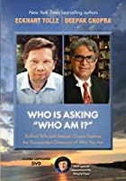 Who Is Asking #Who Am I?#: Eckhart Tolle and Deepak Chopra Explore the Transcendent Dimension of Who You Are [DVD]
