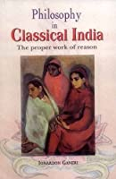 Philosophy in Classical India: The Proper Work of Reason