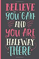Believe You Can and You are Halfway There 2020 Planner Weekly And Monthly: Calendar Schedule and Organizer. Inspirational Quotes | January 2020 through December 2020