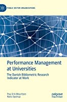 Performance Management at Universities: The Danish Bibliometric Research Indicator at Work (Public Sector Organizations)