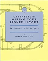 Greenberg's Wiring Your Lionel Layout: Intermediate Techniques