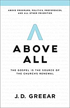Above All: The Gospel Is the Source of the Church's Renewal by [Greear, J. D.]