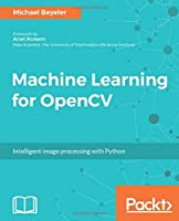 Machine Learning for OpenCV: Intelligent image processing with Python
