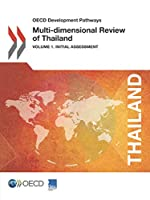 OECD Development Pathways Multi-Dimensional Review of Thailand (Volume 1):  Initial Assessment: Edition 2018