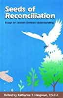 Seeds of Reconciliation: Essays on Jewish-Christian Understanding