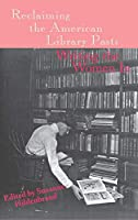 Reclaiming the American Library Past: Writing the Women in (Information Management Policy & Services)