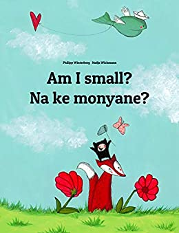Am I small? Na ke monyane?: English-Sesotho [Lesotho]/Southern Sotho (Sesotho): Children's Picture Book (Bilingual Edition) (World Children's Book 128) by [Winterberg, Philipp]