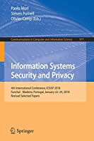 Information Systems Security and Privacy: 4th International Conference, ICISSP 2018, Funchal - Madeira, Portugal, January 22-24, 2018, Revised Selected Papers (Communications in Computer and Information Science)