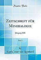 Zeitschrift Fuer Mineralogie, Vol. 1: Jahrgang 1826 (Classic Reprint)
