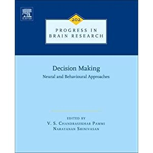 Decision Making: Neural and Behavioural Approaches, Volume 202 (Progress in Brain Research)