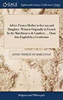 Advice from a Mother to Her Son and Daughter. Written Originally in French by the Marchioness de Lambert, ... Done Into English by a Gentleman
