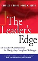The Leader's Edge: Six Creative Competencies for Navigating Complex Challenges (J-B CCL (Center for Creative Leadership))