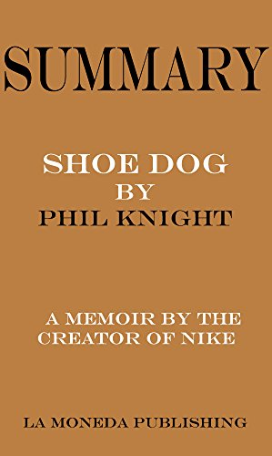 Summary of Shoe Dog: A Memoir by the Creator of Nike by Phil Knight|Key Concepts in 15 Min or Less English Edition