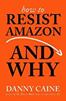 How to Resist Amazon and Why (Real World)