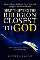 Demythifying the Religion Closest to God: History Shows Greed and Power Reformed Religions and Spoke for God