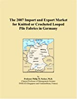 The 2007 Import and Export Market for Knitted or Crocheted Looped Pile Fabrics in Germany