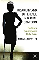 Disability and Difference in Global Contexts: Enabling a Transformative Body Politic by N. Erevelles(2011-11-16)