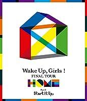 Wake Up, Girls! FINAL TOUR - HOME - ~ PART Ⅰ Start It Up, ~ [Blu-ray]