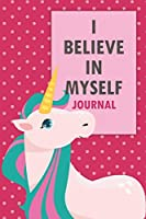 I Believe In Myself Journal: Cute unicorn writing notebook journal 6x9 size 120 high quality white blank lined pages glossy finish for kids, girls, and boys