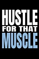 Hustle For That Muscle: 90 Day Training and Food Diary For Men (Track Your Diet and Gym Goals)