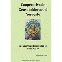 Cooperativa de Consumidores del Noroeste: Impacto Socio Económico en Puerto Rico