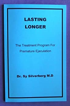 Lasting Longer:The Treatment Program for Premature Ejaculation by [Silverberg M.D., Dr. Sy]