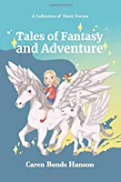 Tales of Fantasy and Adventure: A Collection of Short Stories (First Edition)